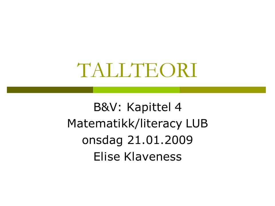 TALLTEORI B&V: Kapittel 4 Matematikk/literacy LUB onsdag 21.01.2009 Elise Klaveness