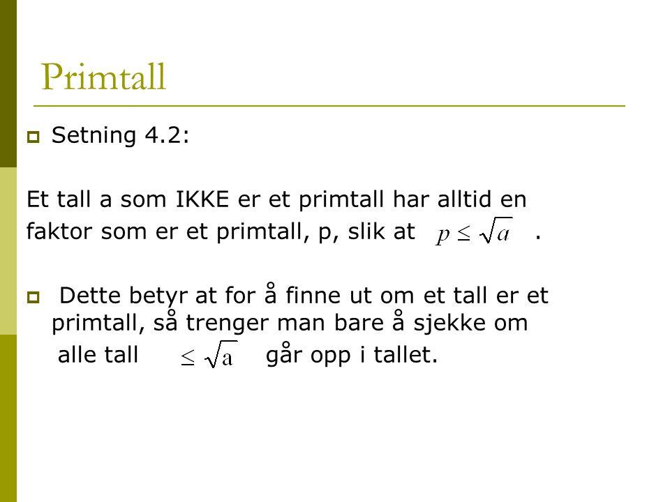 Primtall  Setning 4.2: Et tall a som IKKE er et primtall har alltid en faktor som er et primtall, p, slik at.  Dette betyr at for å finne ut om et t