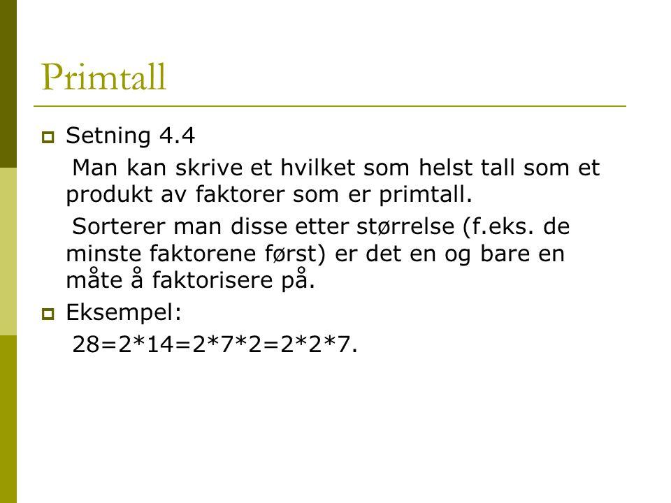 Primtall  Setning 4.4 Man kan skrive et hvilket som helst tall som et produkt av faktorer som er primtall. Sorterer man disse etter størrelse (f.eks.