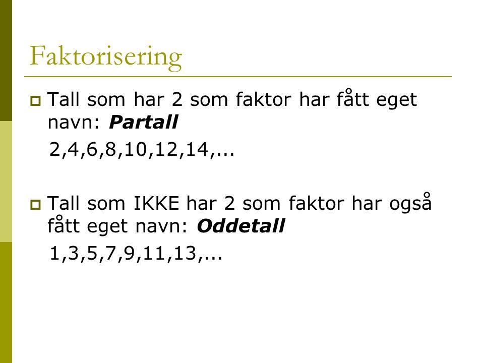 Faktorisering  Tall som har 2 som faktor har fått eget navn: Partall 2,4,6,8,10,12,14,...  Tall som IKKE har 2 som faktor har også fått eget navn: O