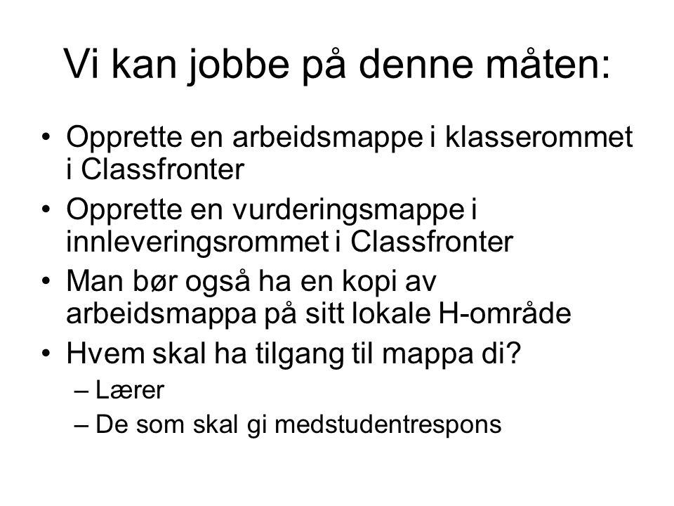 Vi kan jobbe på denne måten: Opprette en arbeidsmappe i klasserommet i Classfronter Opprette en vurderingsmappe i innleveringsrommet i Classfronter Ma