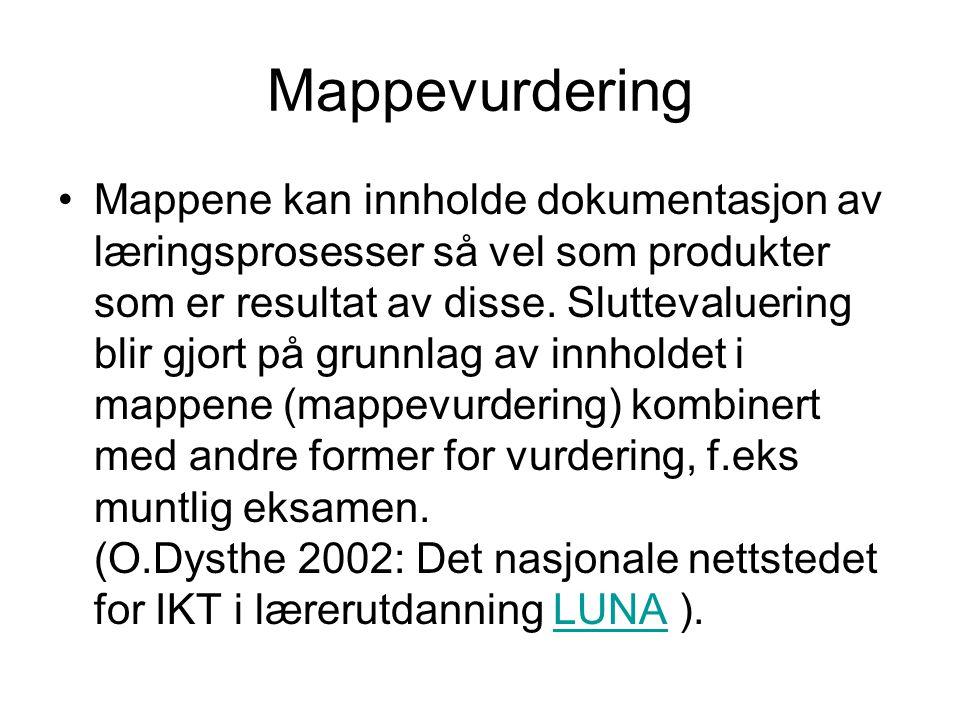 Mappevurdering Mappene kan innholde dokumentasjon av læringsprosesser så vel som produkter som er resultat av disse. Sluttevaluering blir gjort på gru