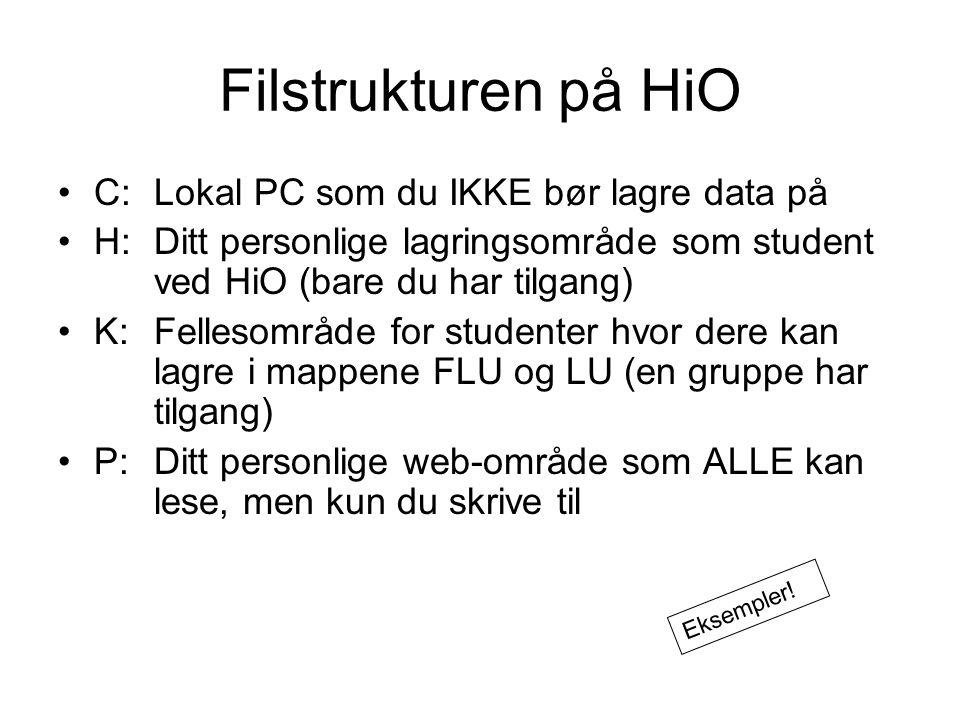 Filstrukturen på HiO C:Lokal PC som du IKKE bør lagre data på H: Ditt personlige lagringsområde som student ved HiO (bare du har tilgang) K:Fellesområ