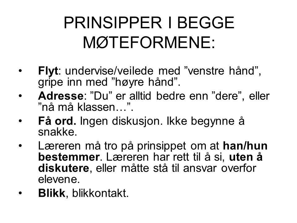 PRINSIPPER I BEGGE MØTEFORMENE: Flyt: undervise/veilede med venstre hånd , gripe inn med høyre hånd .
