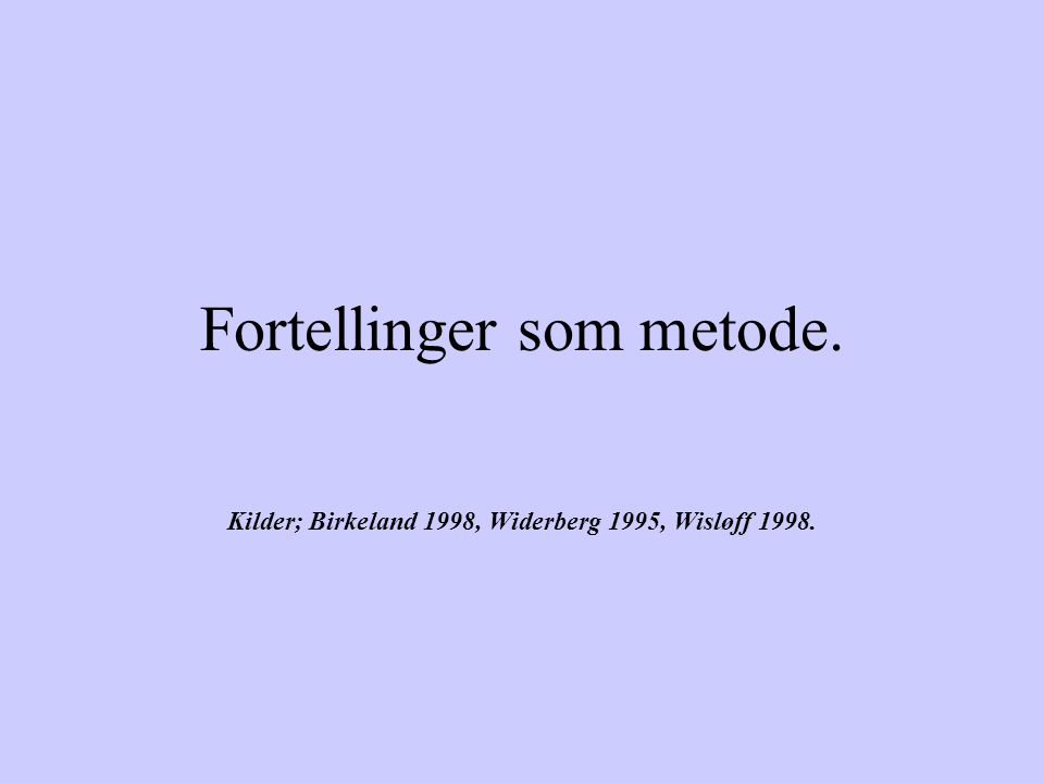 Fortellinger som metode. Kilder; Birkeland 1998, Widerberg 1995, Wisløff 1998.