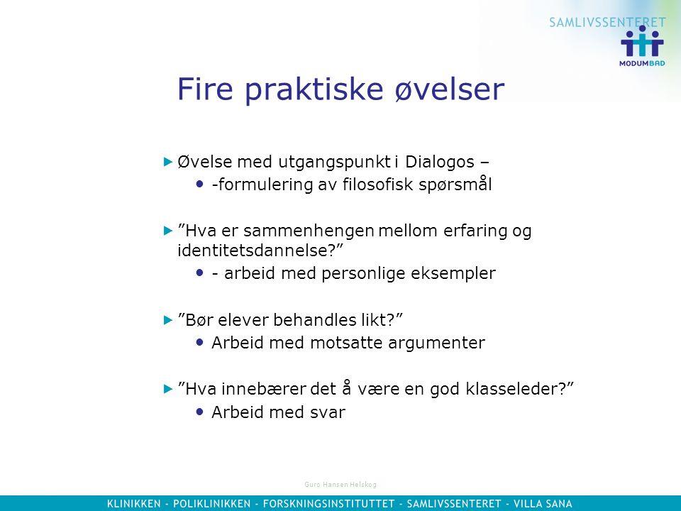 Guro Hansen Helskog DIALOGOS 1. Praktisk filosofi 2. Argumentasjon og begrunnelse 3. Kriterier og perspektiv 4. Tolkning og forståelse 5. Erfaring 6.