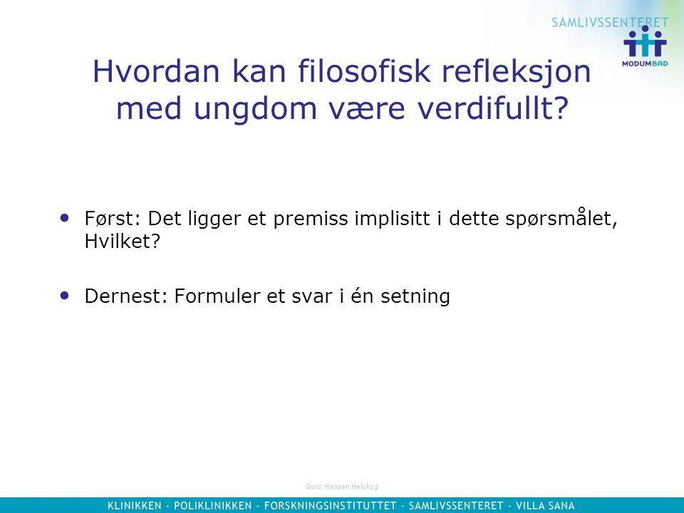 Guro Hansen Helskog Å lede filosofiske samtaler Tenk i spørsmål, ikke i svar Utforsk temaet/spørsmålet/problemet sammen med ungdommene, men la dem let