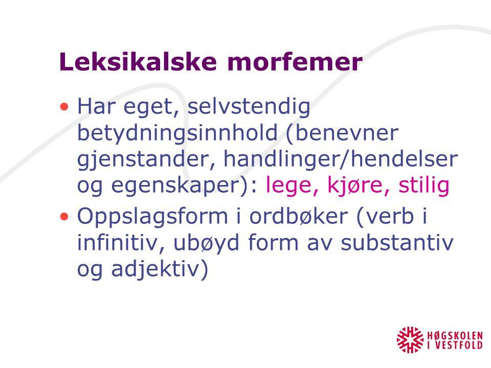 Morfem Et morfem er den minste enheten i språket med betydning. Et ord kan bestå av ett morfem, eks. mat, fat, skole, barn, eller flere morfemer, eks.