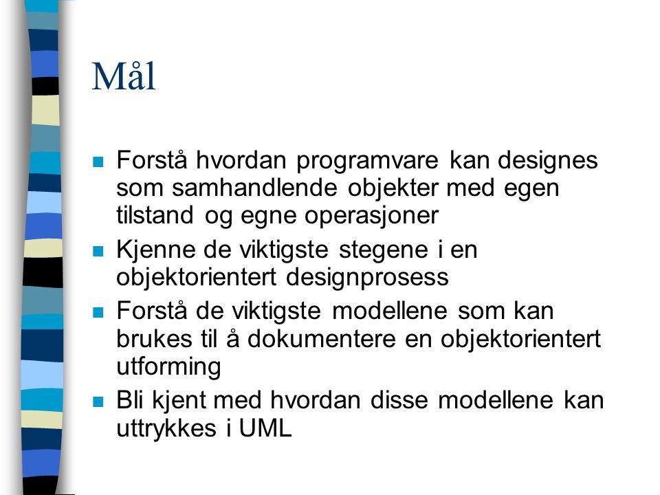 Mål n Forstå hvordan programvare kan designes som samhandlende objekter med egen tilstand og egne operasjoner n Kjenne de viktigste stegene i en objektorientert designprosess n Forstå de viktigste modellene som kan brukes til å dokumentere en objektorientert utforming n Bli kjent med hvordan disse modellene kan uttrykkes i UML