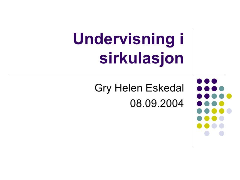Undervisning i sirkulasjon Gry Helen Eskedal 08.09.2004