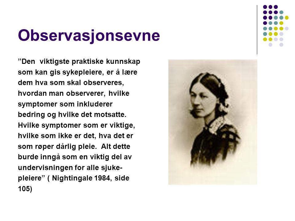 """Observasjonsevne """"Den viktigste praktiske kunnskap som kan gis sykepleiere, er å lære dem hva som skal observeres, hvordan man observerer, hvilke symp"""