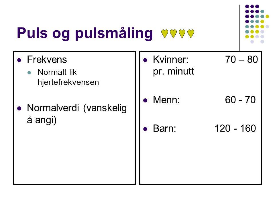 Frekvens Normalt lik hjertefrekvensen Normalverdi (vanskelig å angi) Kvinner:70 – 80 pr. minutt Menn:60 - 70 Barn: 120 - 160