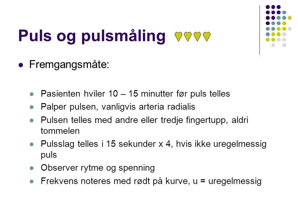 Puls og pulsmåling Fremgangsmåte: Pasienten hviler 10 – 15 minutter før puls telles Palper pulsen, vanligvis arteria radialis Pulsen telles med andre