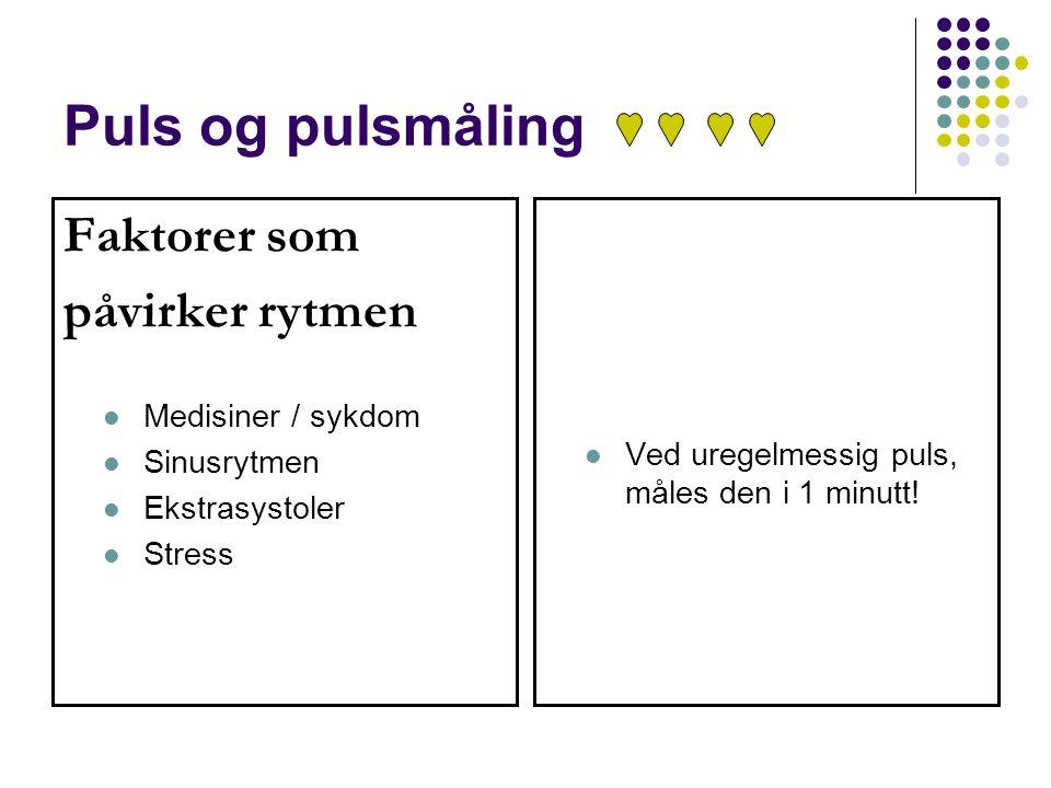 Puls og pulsmåling Faktorer som påvirker rytmen Medisiner / sykdom Sinusrytmen Ekstrasystoler Stress Ved uregelmessig puls, måles den i 1 minutt!