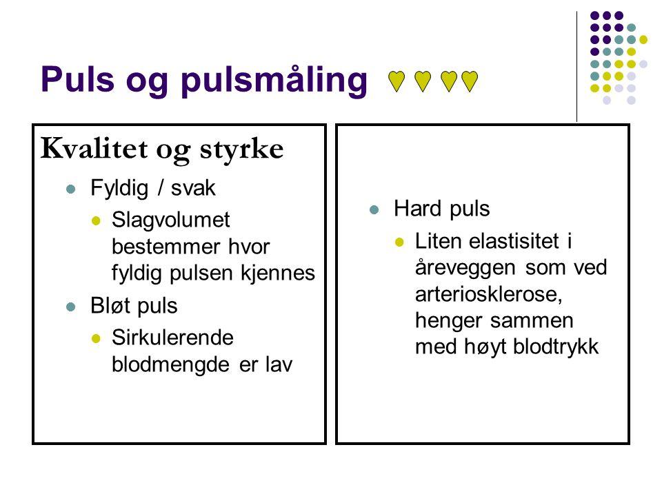 Puls og pulsmåling Kvalitet og styrke Fyldig / svak Slagvolumet bestemmer hvor fyldig pulsen kjennes Bløt puls Sirkulerende blodmengde er lav Hard pul