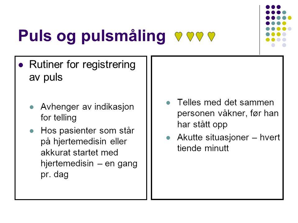 Puls og pulsmåling Rutiner for registrering av puls Avhenger av indikasjon for telling Hos pasienter som står på hjertemedisin eller akkurat startet m