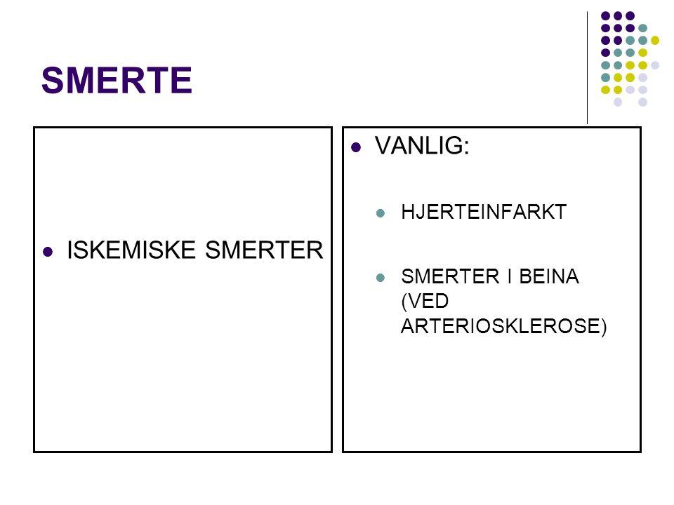 SMERTE ISKEMISKE SMERTER VANLIG: HJERTEINFARKT SMERTER I BEINA (VED ARTERIOSKLEROSE)