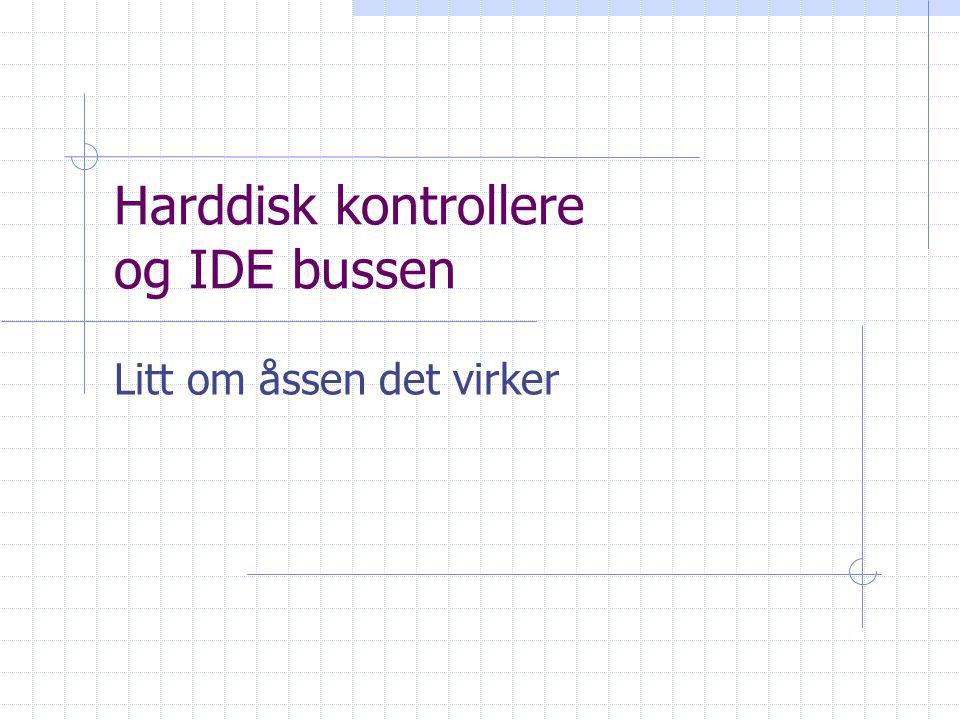 Harddisk kontrollere og IDE bussen Litt om åssen det virker