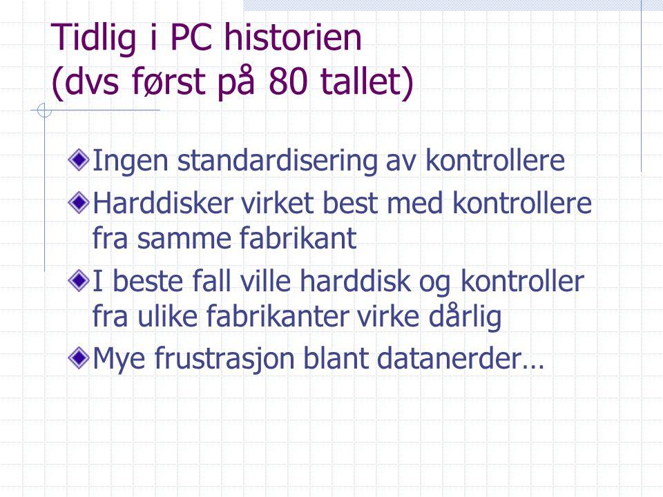 Tidlig i PC historien (dvs først på 80 tallet) Ingen standardisering av kontrollere Harddisker virket best med kontrollere fra samme fabrikant I beste