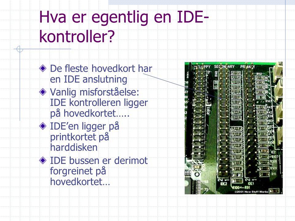 Hva er egentlig en IDE- kontroller? De fleste hovedkort har en IDE anslutning Vanlig misforståelse: IDE kontrolleren ligger på hovedkortet….. IDE'en l