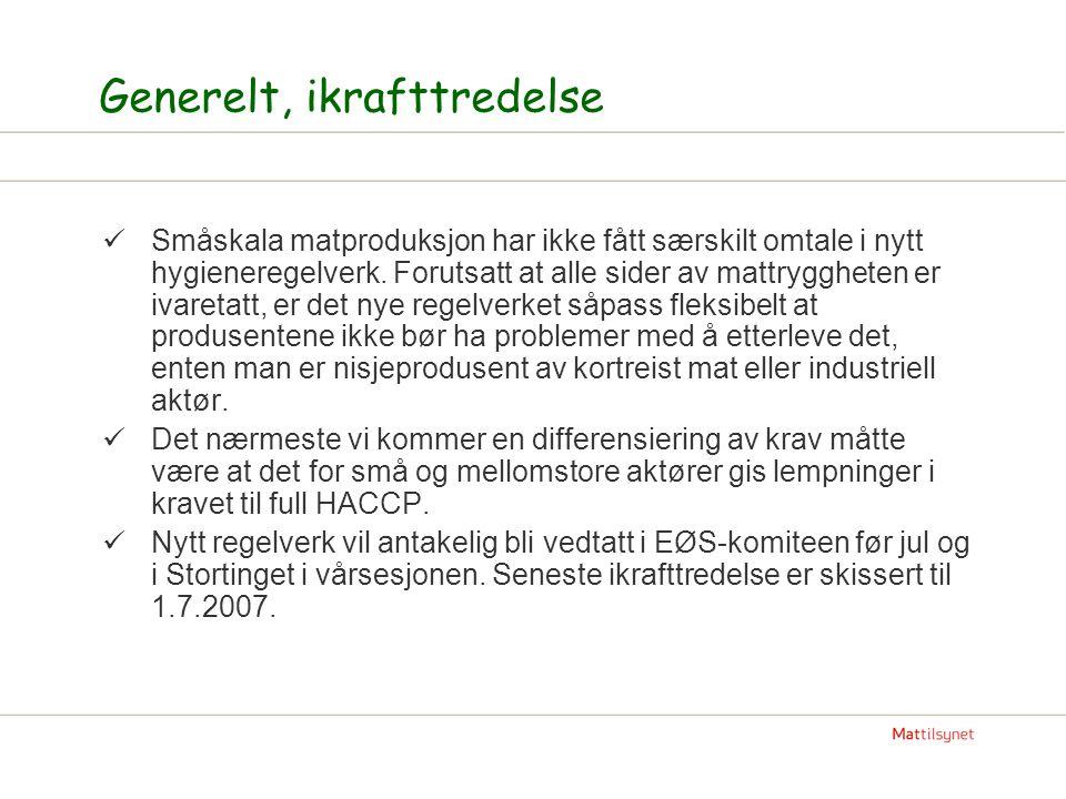 Generelt, ikrafttredelse Småskala matproduksjon har ikke fått særskilt omtale i nytt hygieneregelverk.