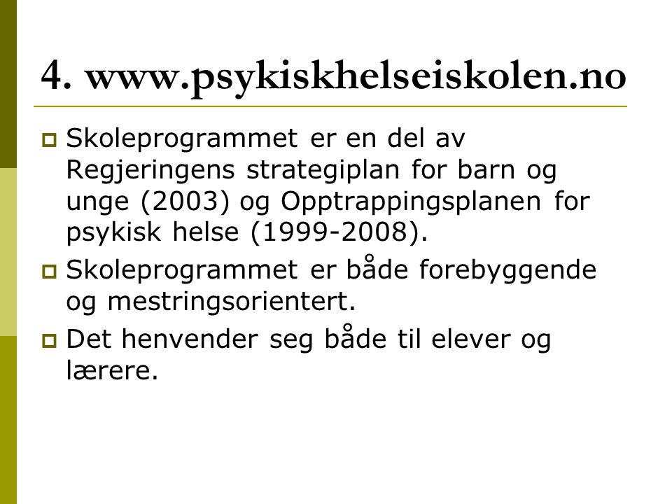 4. www.psykiskhelseiskolen.no  Skoleprogrammet er en del av Regjeringens strategiplan for barn og unge (2003) og Opptrappingsplanen for psykisk helse