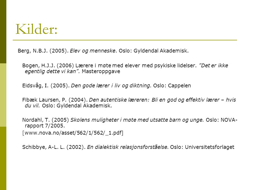 """Kilder: Berg, N.B.J. (2005). Elev og menneske. Oslo: Gyldendal Akademisk. Bogen, H.J.J. (2006) Lærere i møte med elever med psykiske lidelser. """"Det er"""