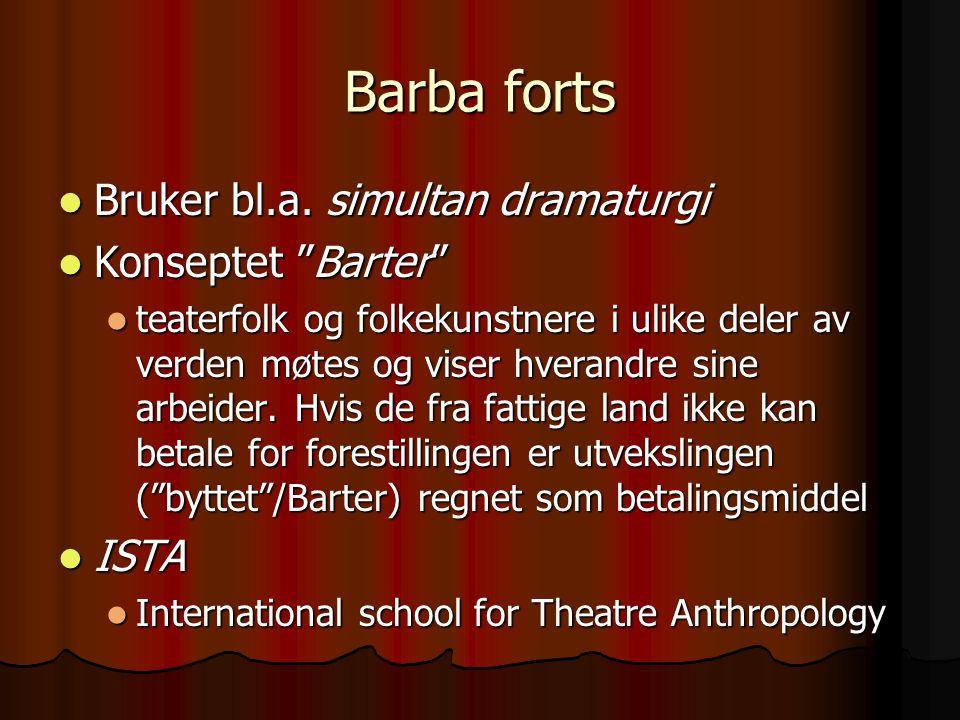"""Barba forts Bruker bl.a. simultan dramaturgi Bruker bl.a. simultan dramaturgi Konseptet """"Barter"""" Konseptet """"Barter"""" teaterfolk og folkekunstnere i uli"""