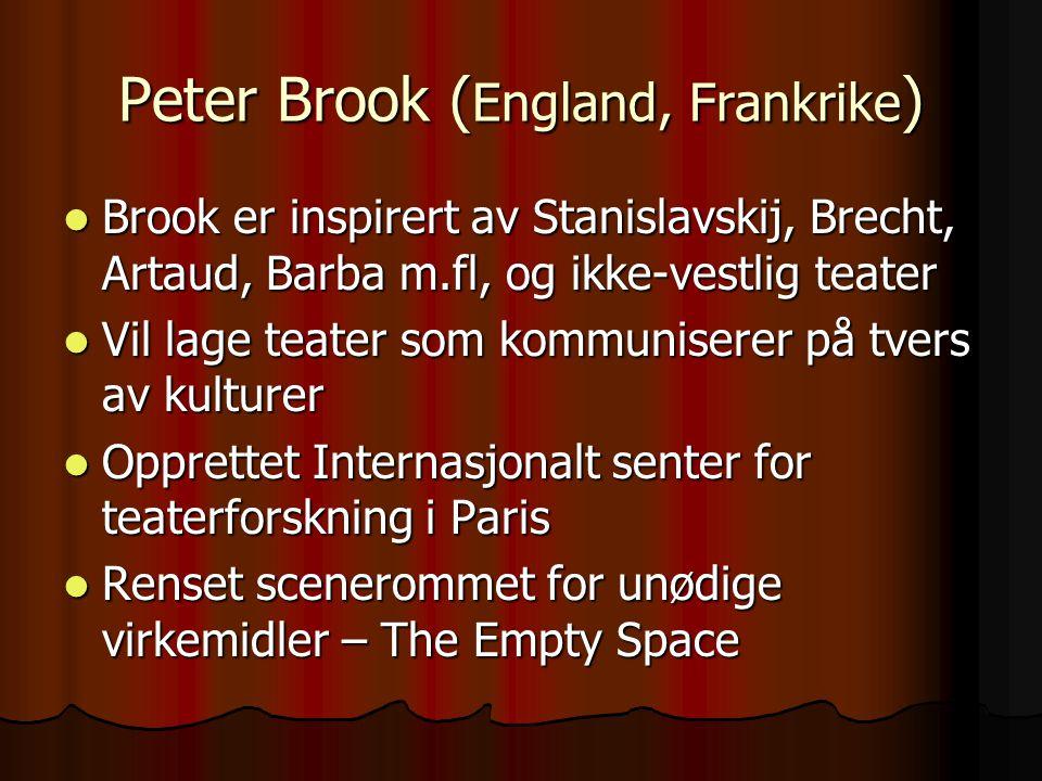 Peter Brook ( England, Frankrike ) Brook er inspirert av Stanislavskij, Brecht, Artaud, Barba m.fl, og ikke-vestlig teater Brook er inspirert av Stani