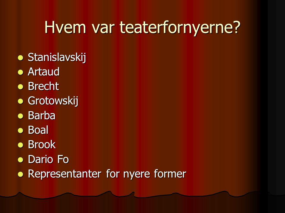 Hvem var teaterfornyerne? Stanislavskij Stanislavskij Artaud Artaud Brecht Brecht Grotowskij Grotowskij Barba Barba Boal Boal Brook Brook Dario Fo Dar