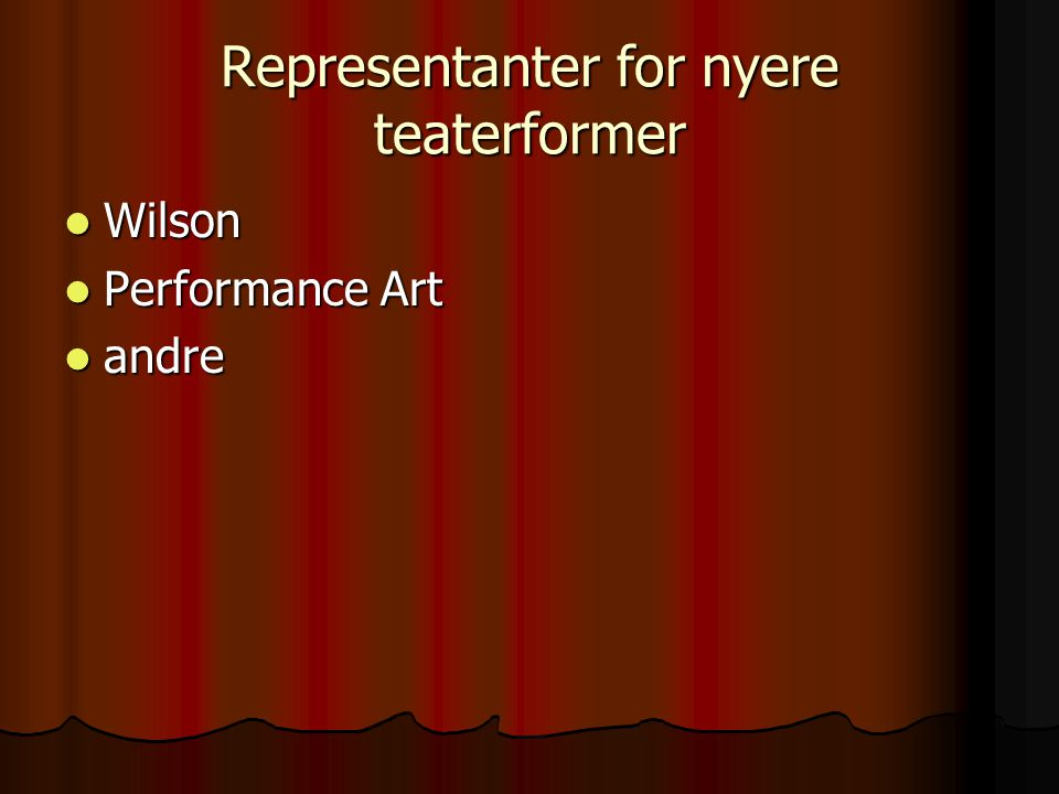 Representanter for nyere teaterformer Wilson Wilson Performance Art Performance Art andre andre