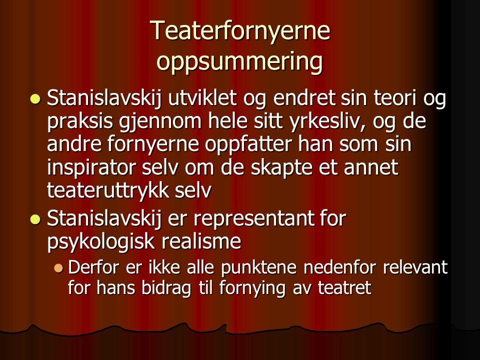 Teaterfornyerne oppsummering Stanislavskij utviklet og endret sin teori og praksis gjennom hele sitt yrkesliv, og de andre fornyerne oppfatter han som