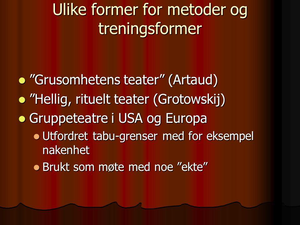"""Ulike former for metoder og treningsformer """"Grusomhetens teater"""" (Artaud) """"Grusomhetens teater"""" (Artaud) """"Hellig, rituelt teater (Grotowskij) """"Hellig,"""