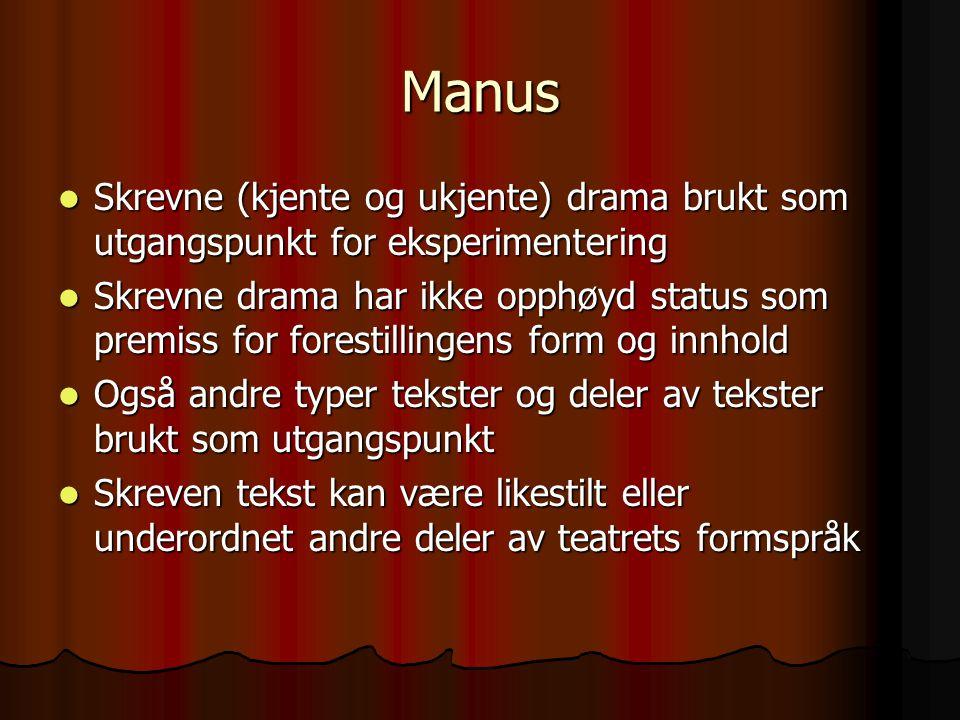Manus Skrevne (kjente og ukjente) drama brukt som utgangspunkt for eksperimentering Skrevne (kjente og ukjente) drama brukt som utgangspunkt for ekspe