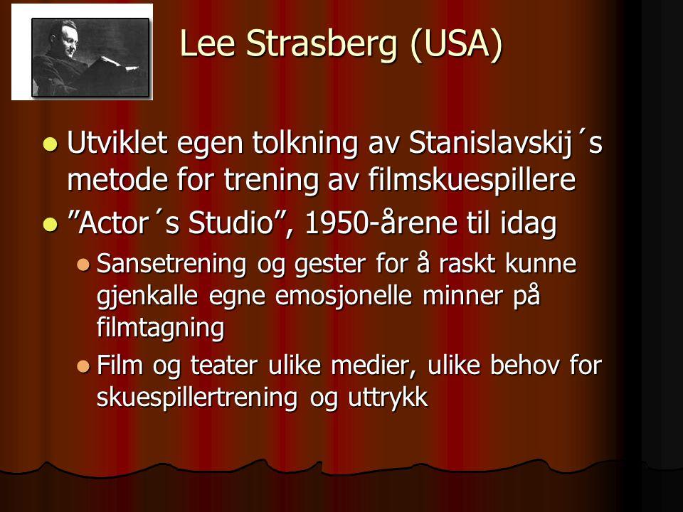 Lee Strasberg (USA) Utviklet egen tolkning av Stanislavskij´s metode for trening av filmskuespillere Utviklet egen tolkning av Stanislavskij´s metode