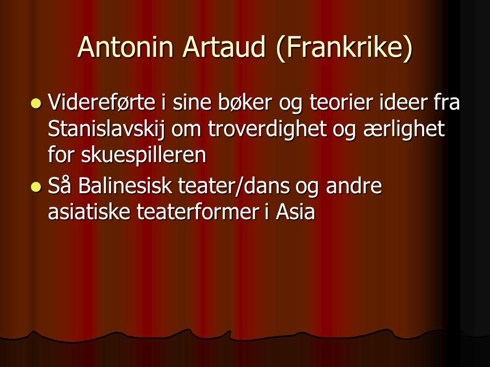 Antonin Artaud (Frankrike) Videreførte i sine bøker og teorier ideer fra Stanislavskij om troverdighet og ærlighet for skuespilleren Videreførte i sin