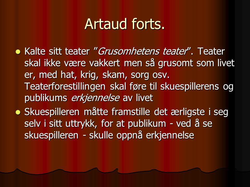 """Artaud forts. Kalte sitt teater """"Grusomhetens teater"""". Teater skal ikke være vakkert men så grusomt som livet er, med hat, krig, skam, sorg osv. Teate"""