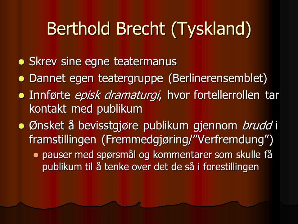 Berthold Brecht (Tyskland) Skrev sine egne teatermanus Skrev sine egne teatermanus Dannet egen teatergruppe (Berlinerensemblet) Dannet egen teatergrup