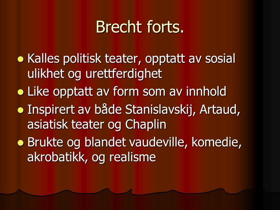 Brecht forts. Kalles politisk teater, opptatt av sosial ulikhet og urettferdighet Kalles politisk teater, opptatt av sosial ulikhet og urettferdighet