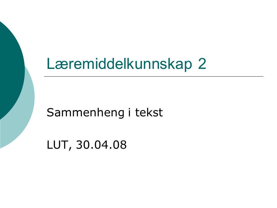 Læremiddelkunnskap 2 Sammenheng i tekst LUT, 30.04.08