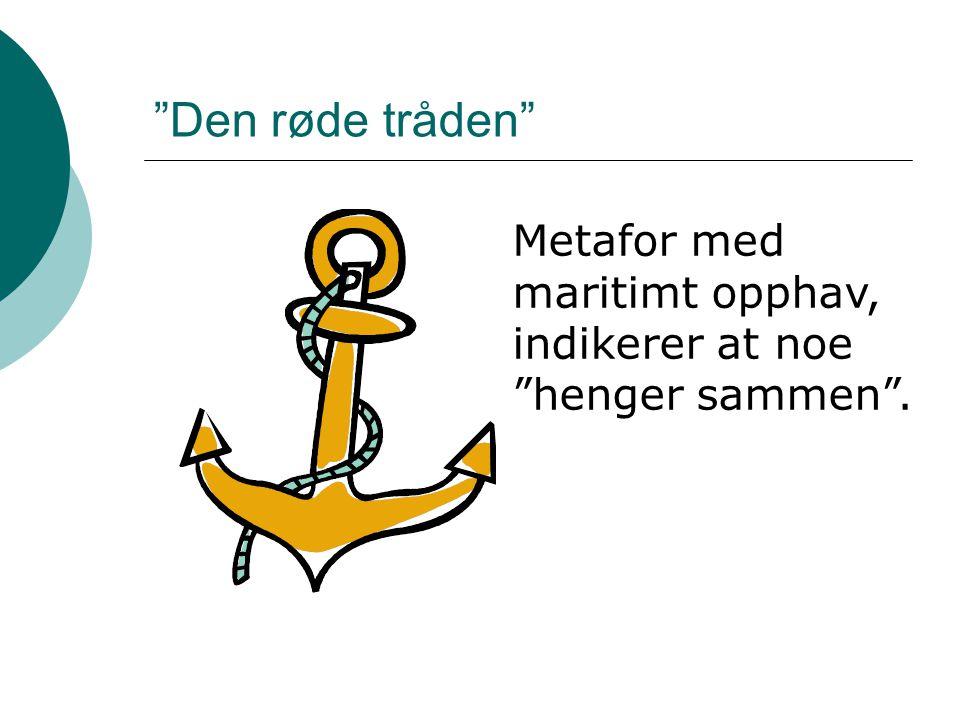 Den røde tråden Metafor med maritimt opphav, indikerer at noe henger sammen .