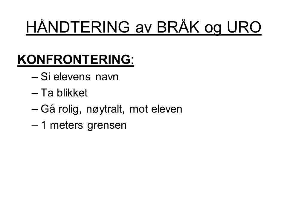 HÅNDTERING av BRÅK og URO KONFRONTERING: –Si elevens navn –Ta blikket –Gå rolig, nøytralt, mot eleven –1 meters grensen