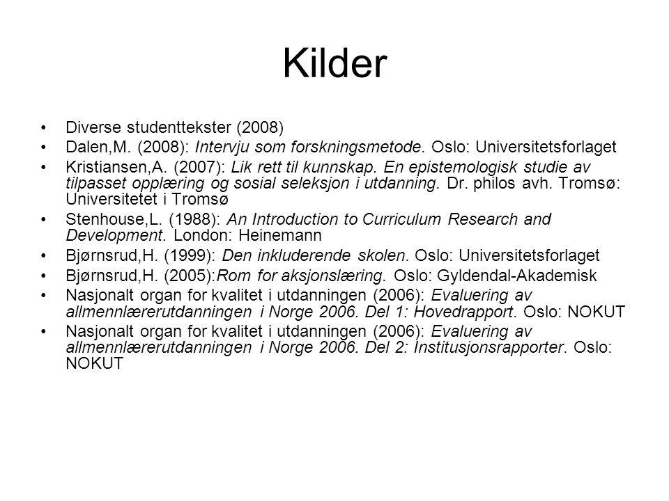 Kilder Diverse studenttekster (2008) Dalen,M. (2008): Intervju som forskningsmetode. Oslo: Universitetsforlaget Kristiansen,A. (2007): Lik rett til ku