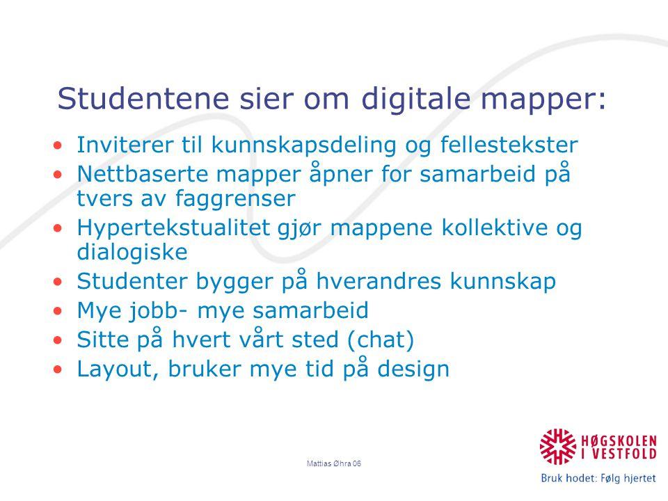 Mattias Øhra 06 Studentene sier om digitale mapper: Inviterer til kunnskapsdeling og fellestekster Nettbaserte mapper åpner for samarbeid på tvers av