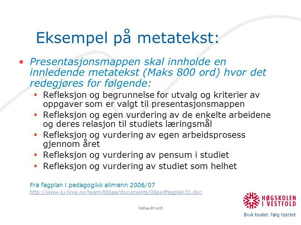 Mattias Øhra 06 Eksempel på metatekst: Presentasjonsmappen skal innholde en innledende metatekst (Maks 800 ord) hvor det redegjøres for følgende:  Re