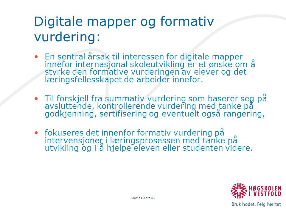 Mattias Øhra 06 Digitale mapper og formativ vurdering: En sentral årsak til interessen for digitale mapper innefor internasjonal skoleutvikling er et