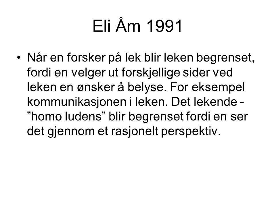 Eli Åm 1991 Når en forsker på lek blir leken begrenset, fordi en velger ut forskjellige sider ved leken en ønsker å belyse.