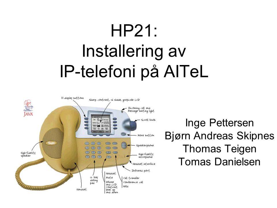 HP21: Installering av IP-telefoni på AITeL Inge Pettersen Bjørn Andreas Skipnes Thomas Teigen Tomas Danielsen