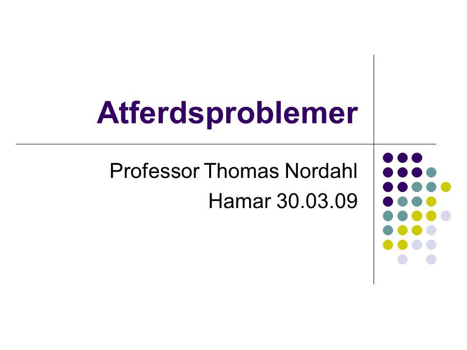 Atferdsproblemer Professor Thomas Nordahl Hamar 30.03.09