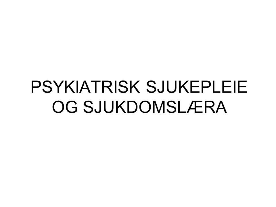 PSYKIATRISK SJUKEPLEIE OG SJUKDOMSLÆRA